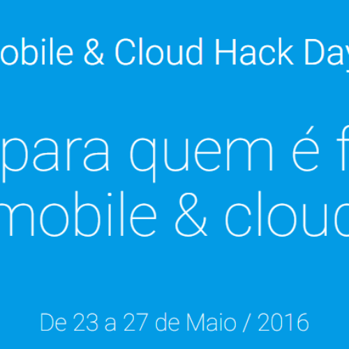 Participe do Mobile & Cloud Hack Days e aprenda tudo sobre mobile e cloud